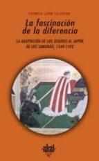 la fascinacion de la diferencia: la adaptacion de los jesuitas al japon de los samurais, 1549-1592-carmelo lison tolosana-9788446023227