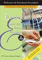 cuerpo de profesores de enseñanza secundaria: economia: supuestos practicos (vol. i): microeconomia-m victoria martinez delgado-9788466539227