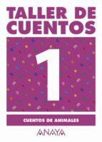 taller de cuentos 1: cuentos de animales-maria isabel fuentes zaragoza-9788466742627