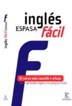 ingles espasa facil: el curso mas sencillo y eficaz para aprender ingles a tu propio ritmo 9788467031027