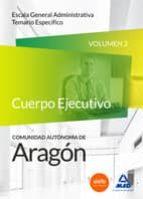 CUERPO DE ADMINISTRATIVOS DE LA COMUNIDAD AUTONOMA DE ARAGON. ESCALA GENERAL ADMINISTRATIVA. TEMARIO ESPECIFICO. VOLUMEN 2