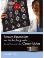 TÉCNICO ESPECIALISTA EN RADIODIAGNÓSTICO. SERVICIO NAVARRO DE SALUD-OSASUNBIDEA. TEMARIO VOL. I.