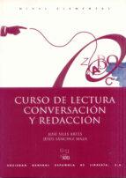curso de lectura, conversacion y redaccion: nivel elemental jose siles artes jesus sanchez maza 9788471435927