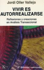 vivir es autorrealizarse : reflexiones y creaciones en analisis t ransaccional (3ª ed.)-jorge oller vallejo-9788472451827
