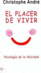 el placer de vivir: psicologia de la felicidad christophe andre 9788472455627