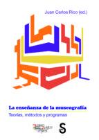 la enseñanza de la museografía: teorías, métodos y programas-juan carlos rico nieto-9788477377627