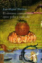 el sintoma comunitarios: entre polis y mercado-jose miguel marinas-9788477747727
