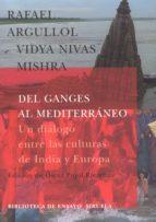 del ganges al mediterraneo: un dialogo entre las culturas de indi a y europa-rafael argullol-vidya nivas mishra-9788478447527