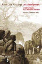 los aborigenes: la alimentacion en la evolucion humana (premio se nt sovi 2002)-juan luis arsuaga-9788479019327