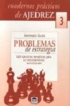 problemas de estrategia: 128 ejercicios tematicos para un entrena miento estructurado (cuadernos practicos de ajedrez, 3)-antonio gude-9788479024727