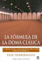 la formula de la doma clasica (4ª ed revisada y aumentada)-erik herbermann-9788479028527