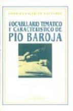 vocabulario tematico y caracteristico de pio baroja-consuelo garcia gallarin-9788479620127