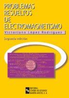 problemas resueltos de electromagnetismo (2ª edicion) victoriano lopez rodriguez 9788480045827
