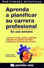 aprenda a planificar su carrera profesional: en una semana w. hirsh 9788480884327