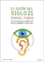 el guion del siglo 21: el futuro de la narrativa en el mundo digi tal-daniel tubau-9788484286127