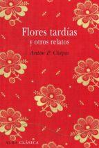 flores tardias y otros cuentos-anton pavlovich chejov-9788484287827