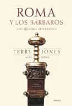 roma y los barbaros: una historia alternativa-terry jones-alan ereira-9788484324027