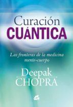 curacion cuantica: las fronteras de la medicina mente-cuerpo-deepak chopra-9788484455127