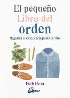 el pequeño libro del orden: organiza tu casa y arreglaras tu vida beth penn 9788484456827