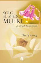 solo el miedo muere: un libro para la liberacion-barry long-9788486797027