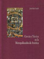 ciencia y tecnica en la metropolizacion de america jose sala catala 9788487111327