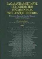 garantia multinivel de los derechos fundamentales en el consejo d e europa. el convenio europeo de derechos humanos y la carta social europea.-jose luis monereo perez-9788490454527