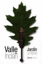 jardin umbrio: historias de santos, de almas en pena, de duendes y de ladrones-ramon maria del valle-inclan-9788491049227