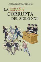 la españa corrupta del siglo xxi (ebook)-carlos ortega serrano-9788491120827