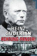 achtung panzer!: el desarrollo de los blindados. su tactica de co mbate y sus posibilidades operativas heinz guderian 9788492567027