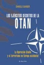 los ejercitos secretos de la otan (el viejo topo): la operacion g ladio y el terrorismo en europa occidental-danielle ganser-9788492616527