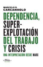 dependencia, superexplotacion del trabajo y crisis: una interpretacion desde marx marcelo dias carcanholo 9788492724727