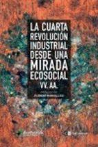 la cuarta revolucion industrial desde una mirada ecosocial 9788494794827