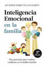 inteligencia emocional en el ambito familiar: herramientas para r esolver conflictos en el ambito familiar aitziber barrutia 9788496947627