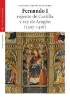 fernando i,regente de castilla y rey de aragón (1407 1416) santiago. sanchez gonzalez 9788497046527