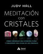 meditacion con cristales: como conseguir una atencion plena y consciente cona ayuda de los cristales-judy hall-9788497359627