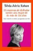 25 maneras de disfrutar siendo una mujer de 40 a 55 años-silvia adela kohan-9788497599627