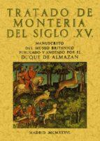 tratado de monteria del siglo xv (ed. facsimil de la ed. 1936)-duque de almazan-9788497611527