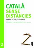 catala sense distancies 2:curs d autoaprenentage.preparacio per a ls nivells intemedi i suficiencia dels certificats de la secretaria de politica linguistica-9788498090727