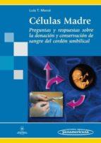 celulas madre: preguntas y respuestas sobre la donacion de sangre del cordon umbilical-luis t. merce alberto-9788498352627