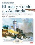 como pintar el mar y el cielo a la acuarela-arnold lowrey-9788498740127