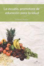 la escuela, promotora de educación para la salud (ebook)-julia porras arevalo-9788499838427