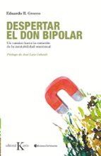 despertar el don bipolar: un camino hacia la curacion de la inest abilidad emocional-eduardo h. grecco-9788499880327