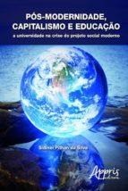 pós-modernidade, capitalismo e educação (ebook)-sidinei pithan da silva-9788547301927