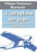 l'aeroplano del papa. romanzo profetico in versi liberi (ebook) 9788827813027
