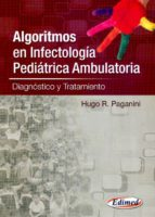 algoritmos en infectologia pediatrica ambulatoria: diagnostico y tratamiento-hugo r. paganini-9789872530327
