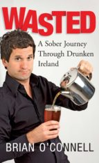 wasted: sober in ireland (ebook) brian o'connell 9780717155637