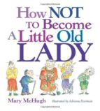 El libro de How not to become a little old lady autor MARY MCHUGH DOC!