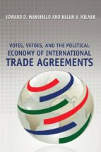 votes, vetoes, and the political economy of international trade agreements (ebook)-edward d. mansfield-helen v. milner-9781400842537