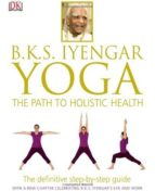 yoga: the path to holistic health-b.k.s. iyengar-9781465415837