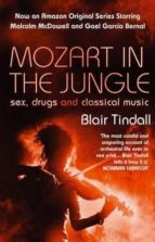 mozart in the jungle: sex, drugs and classical music-blair tindall-9781843544937